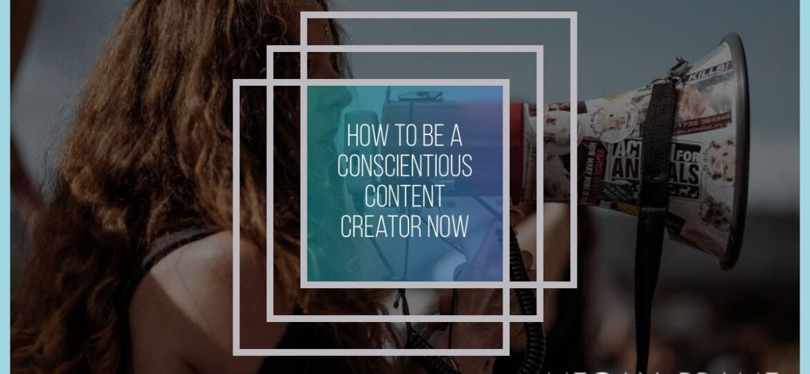 How to Be a Conscientious Content Creator