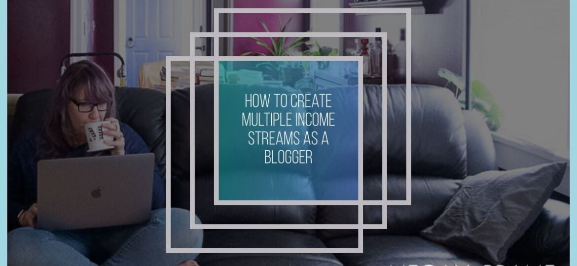 How to Create Multiple Streams of Income as a Blogger