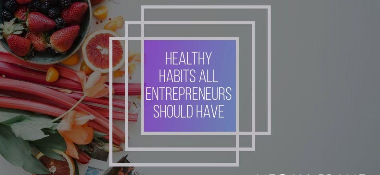 healthy habits every entrepreneur should have