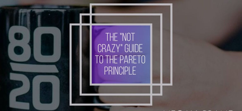 "The ""not crazy"" guide to the Pareto Principle"